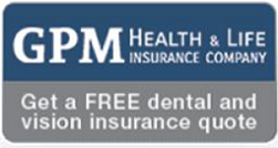 GPM Health & Life Insurance Company Get a FREE dental and vision insurance quote